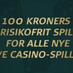 100 kroners risikofrit spil til live casino